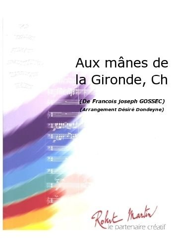 ROBERT MARTIN GOSSEC F.J. - DONDEYNE D. - AUX MÂNES DE LA GIRONDE, CHANT/CH?UR