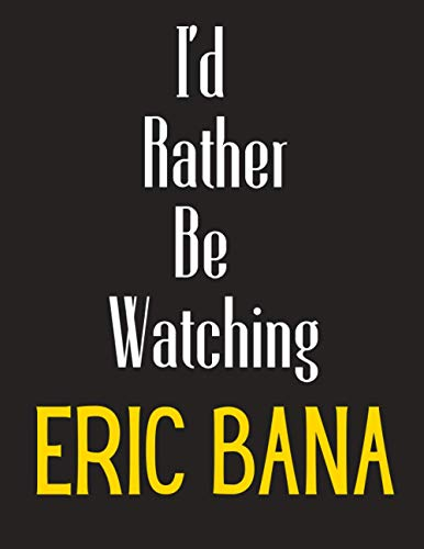 I'd Rather Be Watching Eric Bana: Eric Bana Notebook/ Diary/ Notepad/ Journal For Fans | 100 College Ruled Lined Pages | A4
