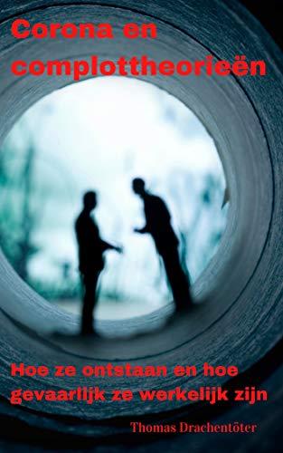 Corona en complottheorieën: Hoe ze ontstaan en hoe gevaarlijk ze werkelijk zijn (Dutch Edition)