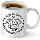 Gift For Best Friend - Coffee Mug With Friendship Saying'Side By Side Or Miles Apart' Best Friend Gifts For Women, Sister, Mom, Grandma, Nana