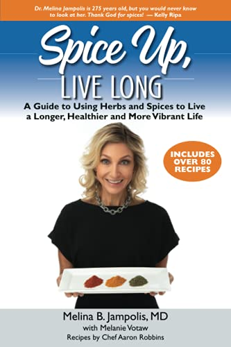 Spice Up, Live Long: A guide to using herbs and spices to live a longer, healthier and more vibrant life