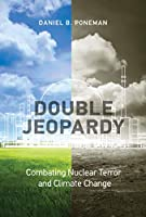 Double Jeopardy: Combating Nuclear Terror and Climate Change (Belfer Center Studies in International Security)