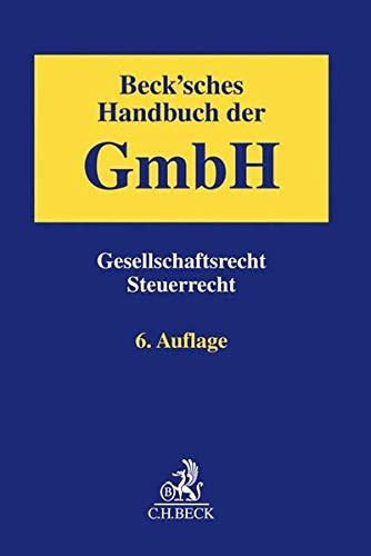 Beck'sches Handbuch der GmbH: Gesellschaftsrecht, Steuerrecht