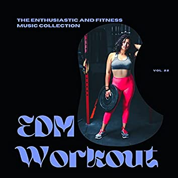 EDM Workout - The Enthusiastic And Fitness Music Collection, Vol 22