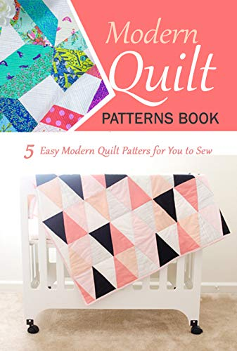 Modern Quilt Patterns Book 5 Easy Modern Quilt Patters For You To Sew Kindle Edition By Mickle Ingrid Crafts Hobbies Home Kindle Ebooks Amazon Com