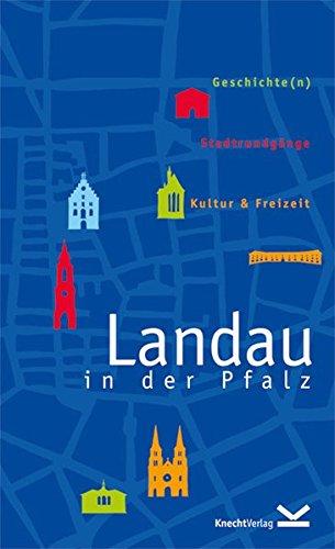 Landau in der Pfalz: Geschichte(n), Stadtrundgänge, Kultur & Freizeit