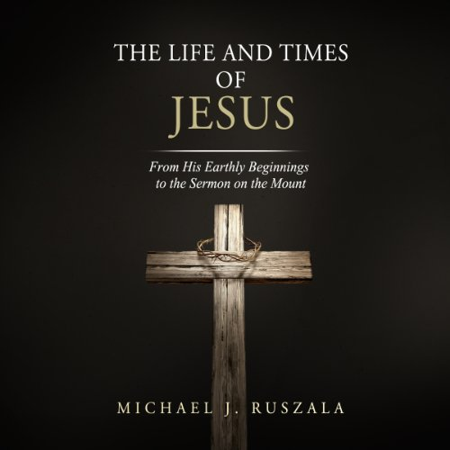 The Life and Times of Jesus     From His Earthly Beginnings to the Sermon on the Mount (Part I)              By:                                                                                                                                 Michael Ruszala,                                                                                        Wyatt North                               Narrated by:                                                                                                                                 David Glass                      Length: 3 hrs and 33 mins     37 ratings     Overall 4.4