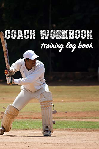 COACH WORKBOOK: TRAINING LOG BOOK | KEEP TRACK OF EVERY DETAIL OF YOUR CRICKET TEAM GAMES | PITCH TEMPLATES FOR MATCH PREPARATION AND ANUAL CALENDAR INCLUDED | PLAYER COVER.