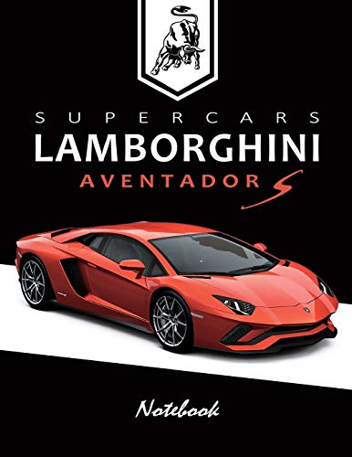Supercars Lamborghini Aventador S Notebook: for boys & Men, Dream Cars Lamborghini Journal / Diary / Notebook, Lined Composition Notebook, Ruled, Letter Size(8.5