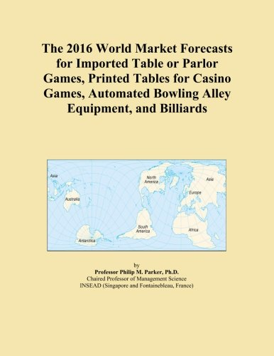The 2016 World Market Forecasts for Imported Table or Parlor Games, Printed Tables for Casino Games, Automated Bowling Alley Equipment, and Billiards