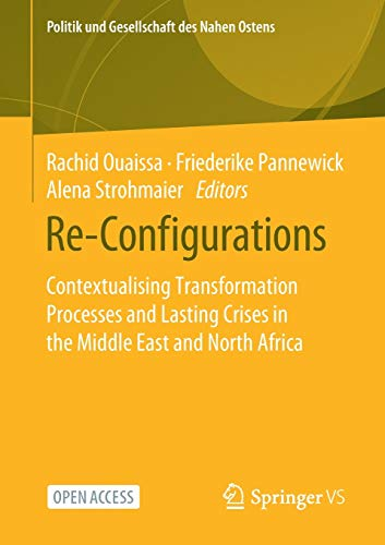 Re-Configurations: Contextualising Transformation Processes and Lasting Crises in the Middle East and North Africa (Politik und Gesellschaft des Nahen Ostens)
