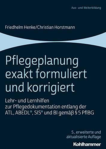 Pflegeplanung exakt formuliert und korrigiert: Lehr- und Lernhilfen zur Pflegedokumentation entlang der ATL, ABEDL®, SIS® und BI gemäß § 5 PflBG