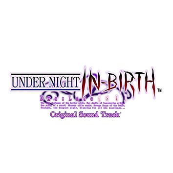 UNDER NIGHT IN-BIRTH Exe:Late [st] Original Soundtrack +