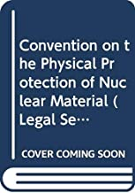 Convention on the Physical Protection of Nuclear Material (Legal Series, No. 12)