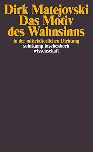 Das Motiv des Wahnsinns in der mittelalterlichen Dichtung (suhrkamp taschenbuch wissenschaft)
