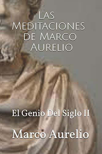 Las meditaciones de Marco Aurelio: El Genio Del Siglo II