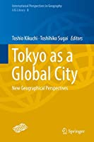 Tokyo as a Global City: New Geographical Perspectives (International Perspectives in Geography (8))