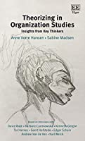 Theorizing in Organization Studies: Insights from Key Thinkers
