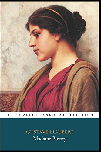 Madame Bovary By Gustave Flaubert 'The Annotated Classic Edition'