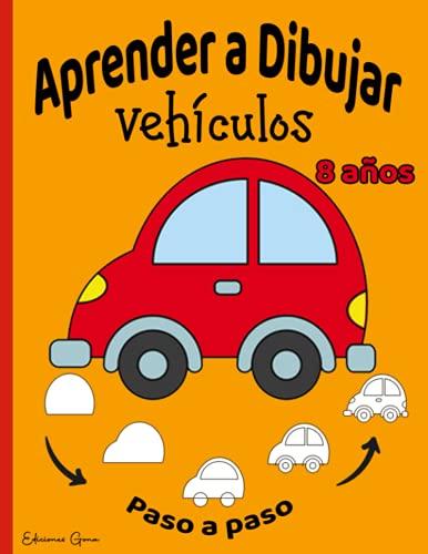 Aprender a Dibujar lindos Vehiculos niños 8 años: 40 Dibujos paso a paso | Para principiantes,...