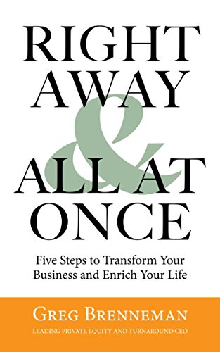 Right Away and All At Once: 5 Steps to Transform Your Business and Enrich Your Life