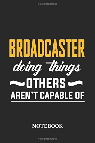 Broadcaster Doing Things Others Aren't Capable of Notebook: 6x9 inches - 110 graph paper, quad ruled, squared, grid paper pages • Greatest Passionate Office Job Journal Utility • Gift, Present Idea