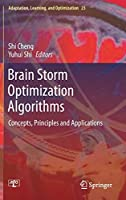 Brain Storm Optimization Algorithms: Concepts, Principles and Applications (Adaptation, Learning, and Optimization (23))