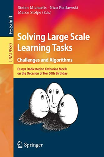 Download Solving Large Scale Learning Tasks. Challenges and Algorithms: Essays Dedicated to Katharina Morik on the Occasion of Her 60th Birthday (Lecture Notes in Computer Science) 3319417053
