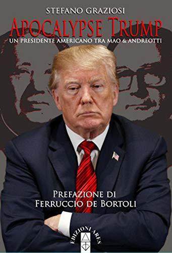 Apocalypse Trump. Un presidente americano tra Mao & Andreotti