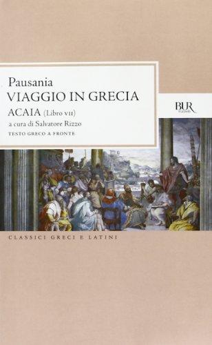 Viaggio in Grecia. Guida antiquaria e artistica. Testo greco a fronte. Acaia (Vol. 7)