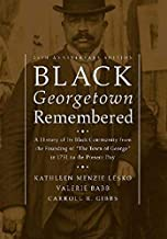 """Black Georgetown Remembered: A History of Its Black Community from the Founding of """"The Town of George"""" in 1751 to the Pre..."""