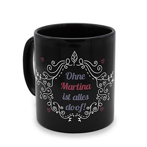 printplanet - Tasse Schwarz mit Namen Martina - Motiv: ohne Martina ist Alles doof - Namenstasse, Kaffeebecher, Mug, Becher, Kaffeetasse