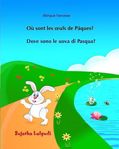 Bilingue francese: Dove sono le uova di Pasqua: Bilingue con testo francese a fronte - Bilingue avec le texte parallèle, Livre enfant italien, ... - Italien (Edizione bilingue): Volume 10