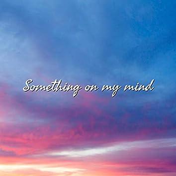 Something on My Mind