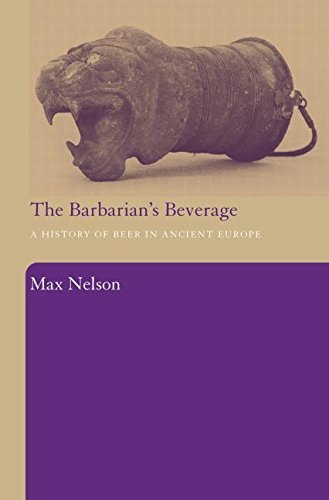 The Barbarian's Beverage: A History of Beer in Ancient Europe by Nelson, Max (2008) Paperback