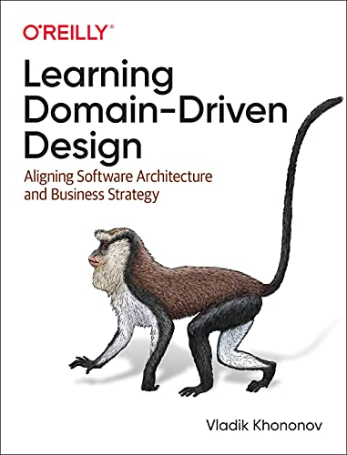Learning Domain-Driven Design: Aligning Software Architecture and Business Strategy
