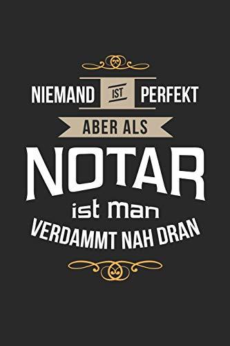 Niemand ist perfekt aber als Notar ist man verdammt nah dran: Notizbuch, lustiges Geschenk für einen Notar, 6 x 9 Zoll (A5), kariert