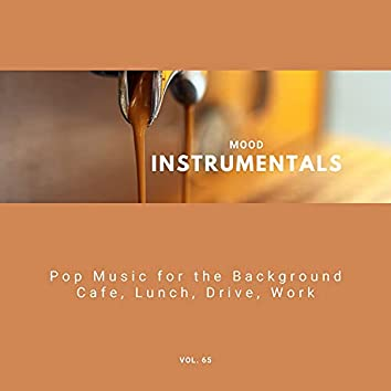 Mood Instrumentals: Pop Music For The Background - Cafe, Lunch, Drive, Work, Vol. 65