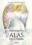 Desplegar tus alas en la tierra (Spanish Edition)