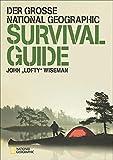 Der große NATIONAL GEOGRAPHIC Survival Guide (Gebundene Ausgabe)