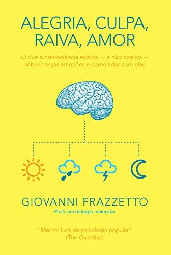 Alegria, culpa, raiva, amor: O que a neurociência explica e não explica sobre nossas emoções e como lidar com elas