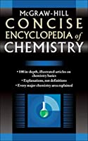 McGraw-Hill Concise Encyclopedia of Chemistry (Concise Encyclopedia S)