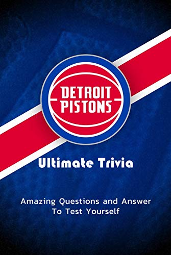 Detroit Pistons Ultimate Trivia: Amazing Questions and Answer To Test Yourself: Sport Questions and Answers (English Edition)