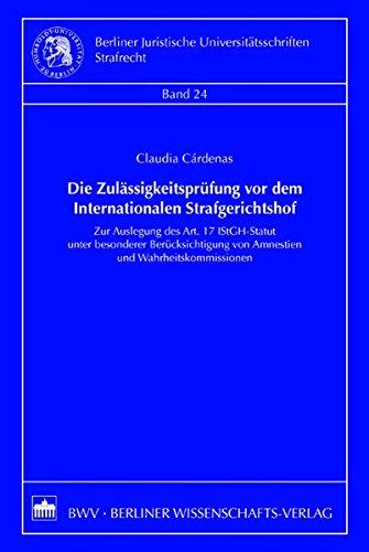 Die Zulässigkeitsprüfung vor dem Internationalen Gerichtshof: Zur Auslegung des Art. 17 IStGH-Statut unter besonderer Berücksichtigung von Amnestien ... Universitätsschriften: Strafrecht)