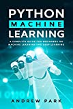 Python Machine Learning: A Complete Guide for Beginners on Machine Learning and Deep Learning with Python (Python Programming)