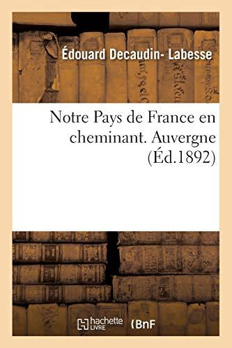 Notre Pays de France en cheminant. Auvergne