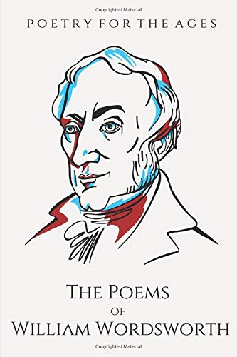 The Poems of William Wordsworth: Poetry for the Ages