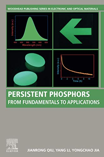 Compare Textbook Prices for Persistent Phosphors: From Fundamentals to Applications Woodhead Publishing Series in Electronic and Optical Materials 1 Edition ISBN 9780128186374 by Qiu, Jianrong,Li, Yang,Jia, Yongchao