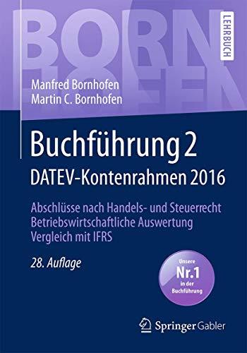Buchführung 2 DATEV-Kontenrahmen 2016: Abschlüsse nach Handels- und Steuerrecht ― Betriebswirtschaftliche Auswertung ― Vergleich mit IFRS (Bornhofen Buchführung 2 LB)