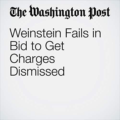 『Weinstein Fails in Bid to Get Charges Dismissed』のカバーアート